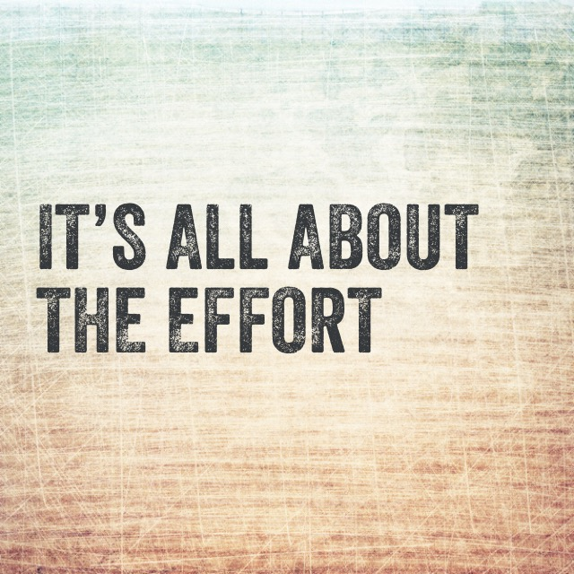 Effort Is Everything